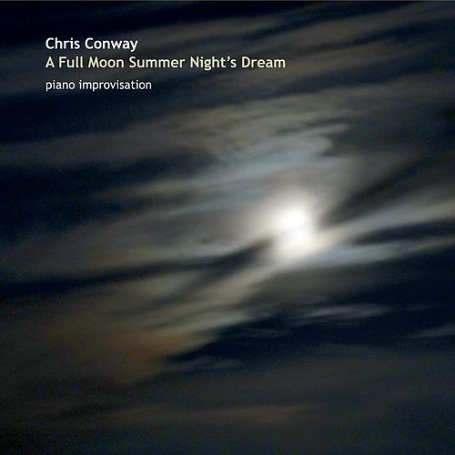 A Full Moon Summer Night's Dream by Chris Conway