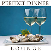 Perfect Dinner Lounge by Various Artists