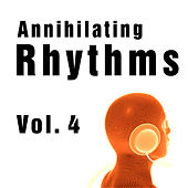 Annihilating Rhythms Vol. 4 by Various Artists