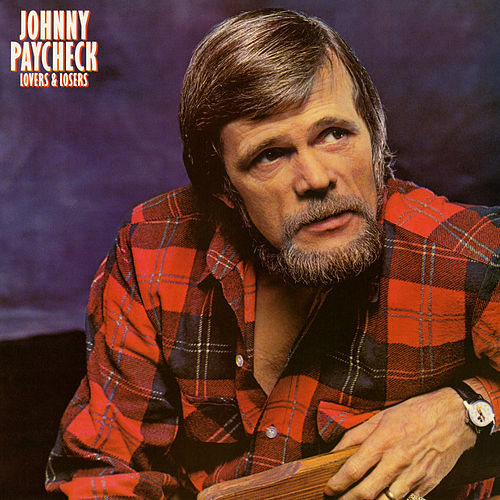 Lovers and Losers by Johnny Paycheck