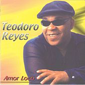 Play & Download Amor Loco by Teodoro Reyes | Napster