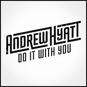 Do It With You by Andrew Hyatt