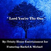 Lord You're the One by Rachel