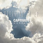Breaking In by Captivate Worship