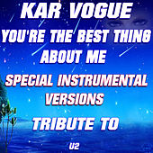You're The Best Thing About Me (Special Instrumental Versions)[Tribute To U2] by Kar Vogue