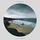 So Strong by Turnover