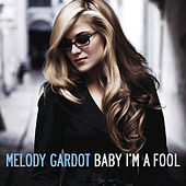 Baby I'm A Fool by Melody Gardot