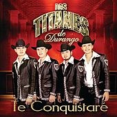 Play & Download Te Conquistaré by Los Titanes De Durango | Napster
