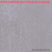 Dagegen Ltd.Ne by Der Junge Mit Der Gitarre
