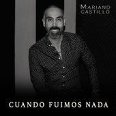 Cuando Fuimos Nada by Mariano Castillo