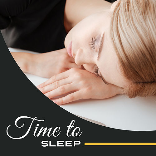 Time to Sleep – Relaxing New Age, Soothing Sounds, Lullabies at Night, Peaceful Mind, Healing Music, Pure Sleep by Sleep Sound Library