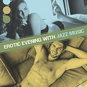 Erotic Evening with Jazz Music – Smooth Sounds to Relax, Music for Romantic Night, Chilled Memories by Soft Jazz