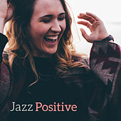 Jazz Positive – New Jazz Music, Instrumental Background Music, Relaxed Jazz, Easy Listening by Relaxing Classical Piano Music