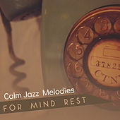 Calm Jazz Melodies for Mind Rest – Relaxing Jazz Sounds, Instrumental Melodies, Soothing Music, Shades of Jazz by Jazz Lounge