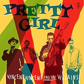 Play & Download Pretty Girl by Vincent Vincent And The Villains | Napster