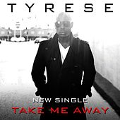 Play & Download Take Me Away by Tyrese | Napster
