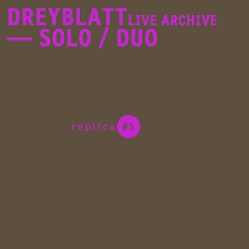 Dreyblatt LIve Archive - Solo / Duo by Arnold Dreyblatt