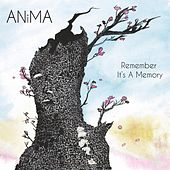 Remember It's A Memory by Anima