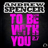 To Be with You 2.7 by Andrew Spencer