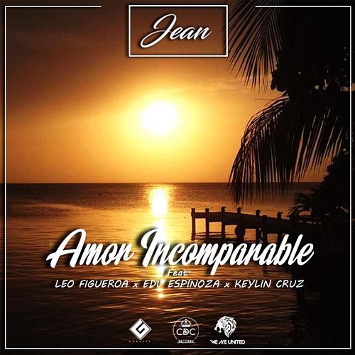Amor Incomparable (feat. Leo Figueroa, Keylin Cruz & Edu Espinoza) by Jean