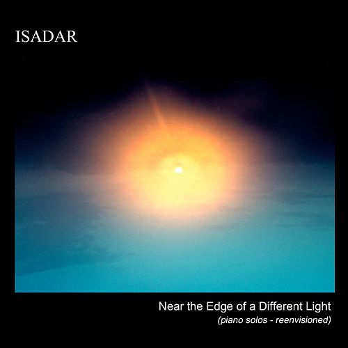 Near the Edge of a Different Light (Piano Solos Reenvisioned) by Isadar