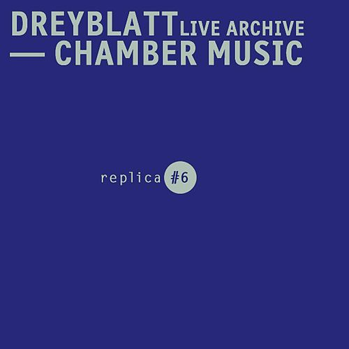 Dreyblatt Live Archive - Chamber Music by Arnold Dreyblatt