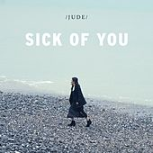 Sick Of You by Jude