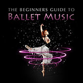 Play & Download The Beginners Guide To Ballet Music by Various Artists | Napster
