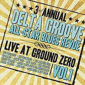 3rd Annual Delta Groove All-Star Blues Revue - Live At Ground Zero, Vol. 1 by Various Artists