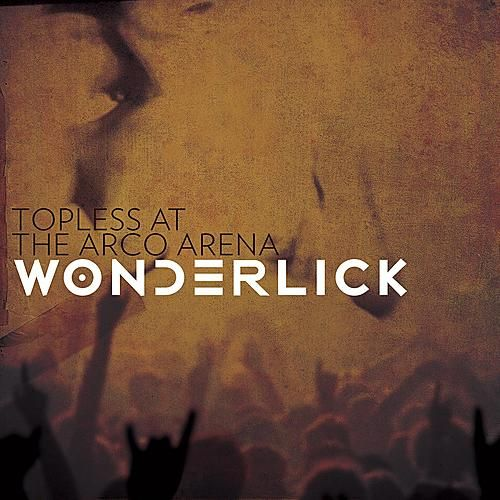 Play & Download Topless At The Arco Arena by Wonderlick | Napster