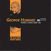 Play & Download There's A Riot Goin' On by George Howard | Napster