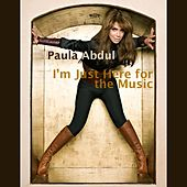 Play & Download I'm Just Here For The Music by Paula Abdul | Napster