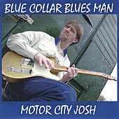 Play & Download Blue Collar Bluesman by Motor City Josh | Napster