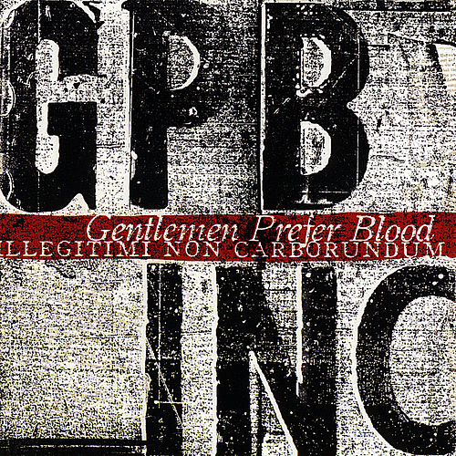 Illegitimi Non Carborundum by Gentlemen Prefer Blood