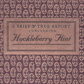 Play & Download A Brief and True Report Concerning Huckleberry Flint by Huckleberry Flint | Napster