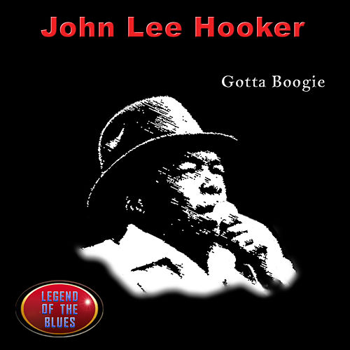 Play & Download Gotta Boogie by John Lee Hooker | Napster