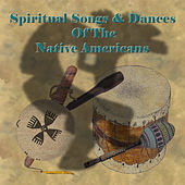 Play & Download Spiritual Songs & Dances Of The Native Americans by Native American Indians | Napster