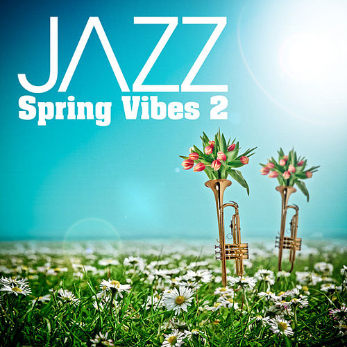 JAZZ: Spring Vibes Vol. 2 by Various Artists