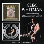 Play & Download Happy Anniversary / 25th Anniversary Concert by Slim Whitman | Napster