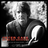 On The Way Downtown: Recorded Live on Folkscene by Peter Case