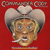 We've Got A Live One Here! (Live) by Commander Cody