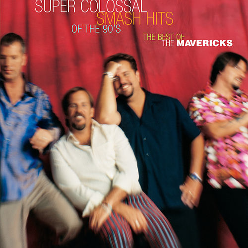 Super Colossal Smash Hits of the 90's: The Best of the Mavericks by The Mavericks