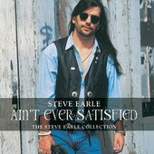 Ain't Ever Satisfied: The Steve Earle Collection by Steve Earle