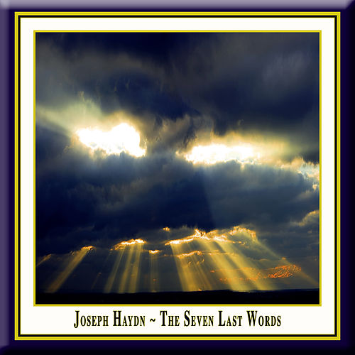 Play & Download Joseph Haydn - The Seven Last Words by Various Artists | Napster