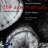 Play & Download Birtwistle: The Axe Manual Complete Works for solo piano by Nicolas Hodges | Napster