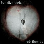 Play & Download Her Diamonds by Rob Thomas | Napster