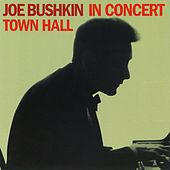 Joe Bushkin In Concert: Town Hall by Joe Bushkin