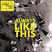 Play & Download Always Like This by Bombay Bicycle Club | Napster