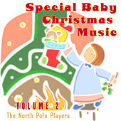 Play & Download Special Baby Christmas Music Volume 2 by The North Pole Players | Napster