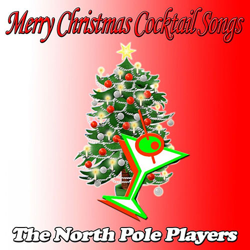 Play & Download Merry Christmas Cocktail Songs by The North Pole Players | Napster